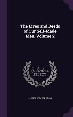 The Lives and Deeds of Our Self-Made Men, Volume 2