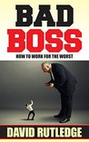 Bad Boss: How to Work for the Worst