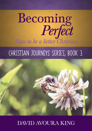 Ebook Becoming Perfect: How to be a better Christian by David Avoura King read!
