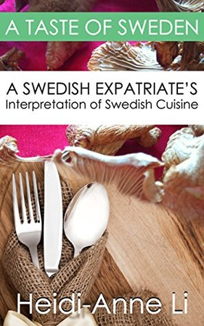 A Taste of Sweden: A Swedish Expatriate's Interpretation of Swedish Cuisine