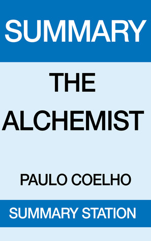 the alchemist summary and analysis of the alchemist by paulo the alchemist summary and analysis of the alchemist by paulo coelho by summary station