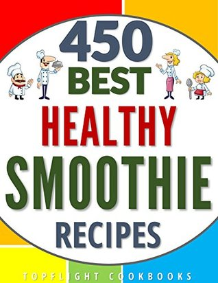 SMOOTHIES: Top 500 Healthy Smoothie Recipes