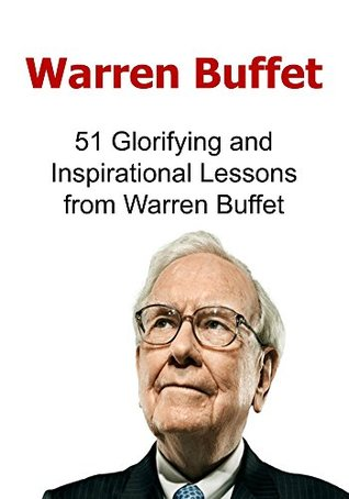 Warren Buffet: 51 Glorifying and Inspirational Lessons from Warren Buffet: