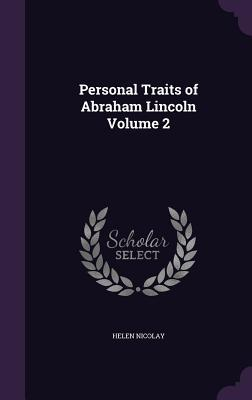 Personal Traits of Abraham Lincoln Volume 2