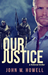 Our Justice by John W. Howell