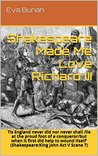 Shakespeare Made Me Love Richard III: Tis England never did nor never shall /lie at the proud foot of a conqueror/but when it first did help to wound itself'