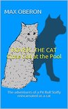 ROVER...THE CAT Close Call at the Pool: The adventures of a Pit Bull Staffy reincarnated as a cat