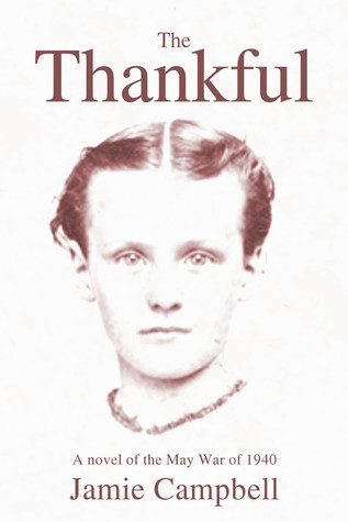 The Thankful: A novel of the May War of 1940