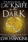 The Knife in the Dark: A Sword and Sorcery Saga (The Seven Signs Book 2)