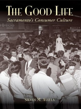 Good Life, The: Sacramento's Consumer Culture