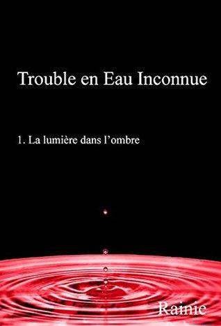 Trouble en Eau Inconnue: La lumière dans l'ombre (Jeux d'Ombres Divines #1)
