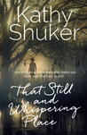 That Still and Whispering Place by Kathy Shuker
