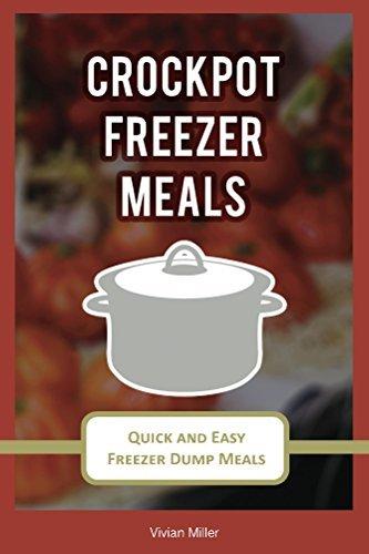 Crockpot Freezer Meals: Quick and Easy Freezer Dump Meals (The Best Crockpot Recipes Book 2)