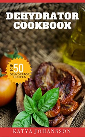 Dehydrator cookbook 50 tasty dehydrator recipes by katya johansson 31822846 forumfinder Choice Image
