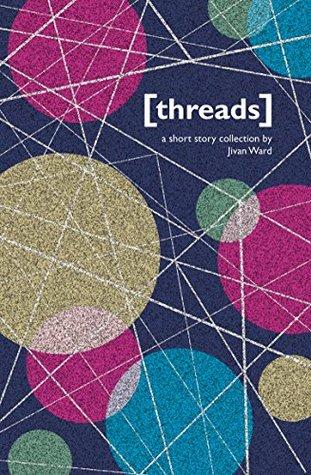 [threads] by Jivan Ward