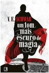 Um Tom Mais Escuro de Magia by V.E. Schwab