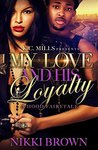 My Love and His Loyalty by Nikki Brown