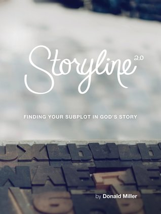 Storyline: Finding Your Subplot in God's Story by Donald        Miller