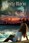 Her Stepbrothers are Werewolves by Trinity Blacio