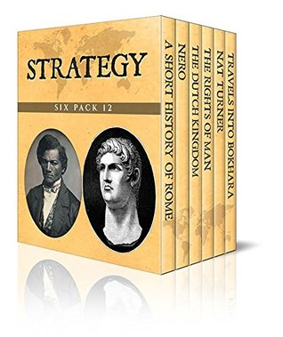 Strategy Six Pack 12 - A Short History of Rome, Nero, The Rise of the Dutch Kingdom 1795-1813, The Rights of Man, Nat Turner and Travels into Bokhara