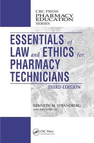 Essentials of Law and Ethics for Pharmacy Technicians, Third Edition (Pharmacy Education Series)