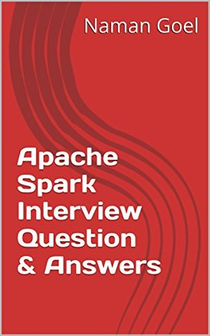 Apache Spark Interview Question & Answers by Naman Goel