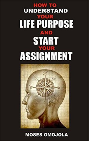 On Purpose: How To Understand Your Life Purpose And Start Your Assignment