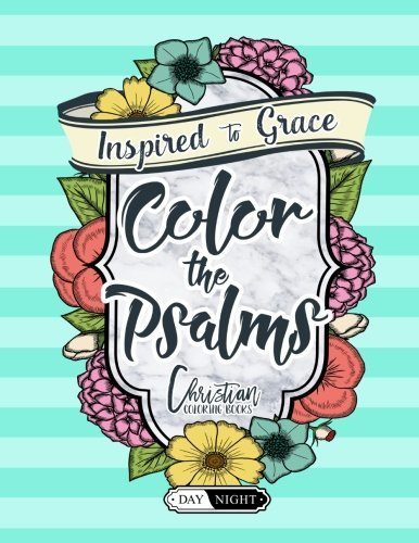 Color The Psalms: Inspired To Grace: Christian Coloring Books: Day & Night: A Unique White & Black Background Bible Verse Adult Coloring Book For ... Spiritual Prayer, Relaxation & Stress Relief)