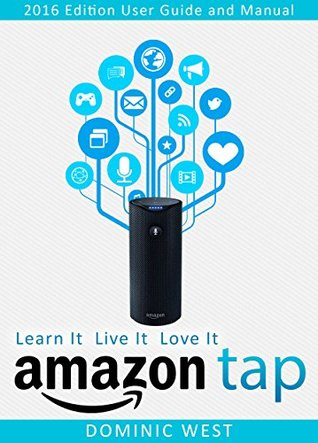 Amazon Tap: 2016 Edition - User Guide and Manual - Learn It Live It Love It