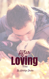 After Loving You by Ashelyn Drake