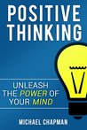 Positive Thinking: Unleash the Power of your Mind
