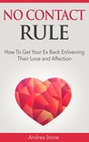 No Contact Rule: How To Get Your Ex Back Enlivening Their Love and Affection (The No Contact rule,Get Your Ex Back, Relationship, Dating)