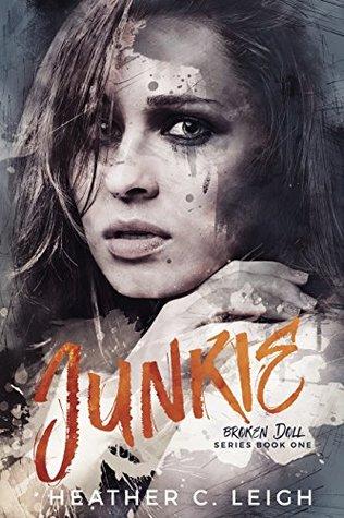 Junkie (Broken Doll Book 1) by Heather C. Leigh