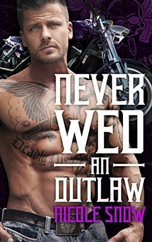 Never Wed an Outlaw (Deadly Pistols MC, #4)
