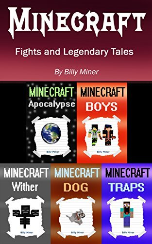 Minecraft: Minecraft: Fights and Legendary Tales (Minecraft Diaries, Minecraft Bundle, Minecraft Box Set, Minecraft Book Set, Minecraft Stories, Minecraft Story Books)