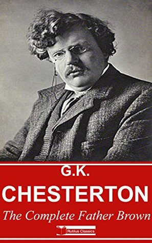 Father Brown : The Complete Collection (Illustrated) - 53 Short Stories + Free Audiobooks (G. K. Chesterton Book 1)