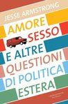 Amore, sesso e altre questioni di politica estera by Jesse Armstrong