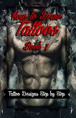 How to Draw Tattoos Book 1: Tattoo Designs Step by Step: Volume 1