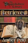 Retrieved (The Shapeshifters' Library #2)