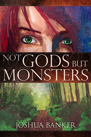 Not Gods But Monsters by Joshua Banker