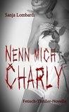 Nenn mich Charly by Sanja Lombardi