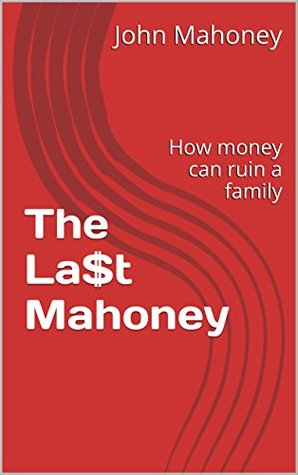 The La$t Mahoney: How money can ruin a family
