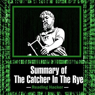 Summary of The Catcher In The Rye - Study Guide (Reading Hacker Summaries Book 1)