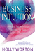 Business Intuition by Holly Worton