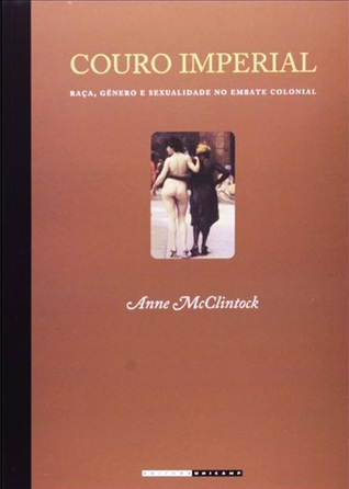 Imperial Leather: Race, Gender, and Sexuality in the Colonial Contest