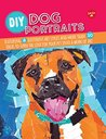DIY Dog Portraits: More than 25 ways to turn the love for your pet into a work of art