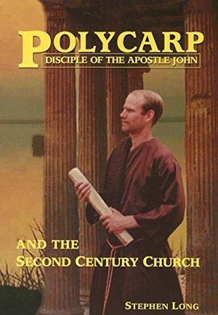 Polycarp Disciple of the Apostle John and the Second Century Church