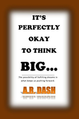 It's Perfectly Okay To Think Big
