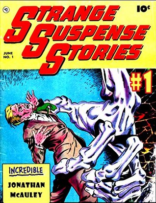 STRANGE SUSPENSE STORIES VOL. 1: INCREDIBLE, YET SO REAL!: 5 COMPLETE CLASSIC COMIC BOOKS OF HORROR AND TERROR FROM THE 1950s (HORROR COMIC BOOK COLLECTION 6)