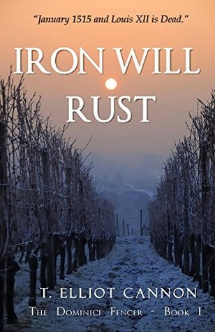 Iron Will Rust by T. Elliot Cannon
